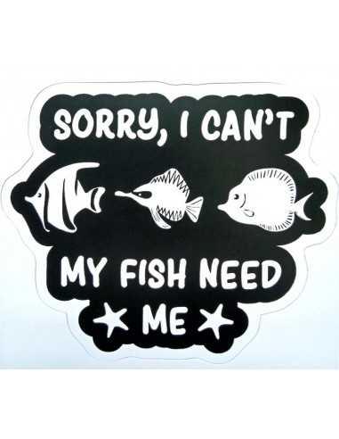 Design Sticker Aquarium - Sorry, I Can't - My Fish Need Me