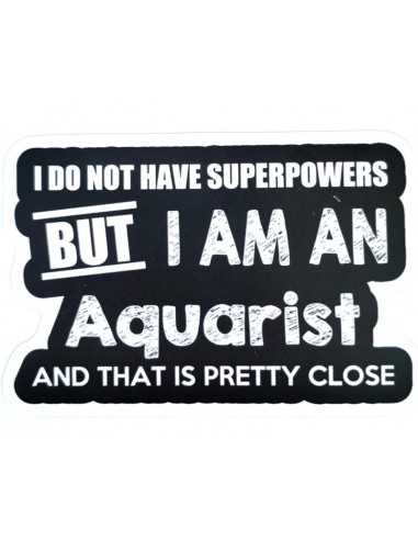 Design Sticker Aquarium - I Do Not Have Superpowers, But I am an Aquarist and that is pretty close